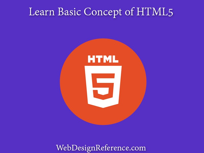 Learn Basic HTML5 Concept – HTML5 Reference Guide